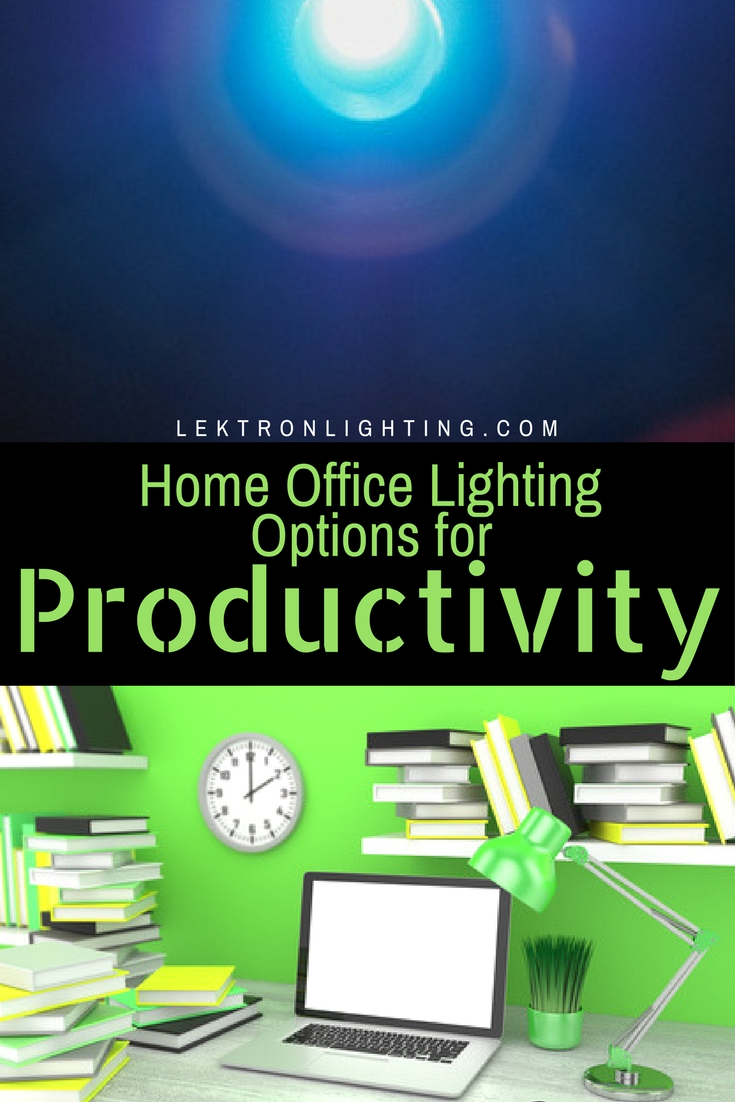 Home Office Lighting Options for Productivity Lektron Lighting