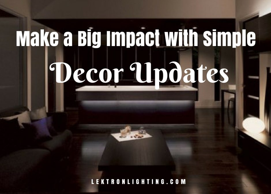 Simple Decor Updates That Make A Big Impact Lektron Lighting